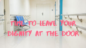 Time to leave your dignity at the door?